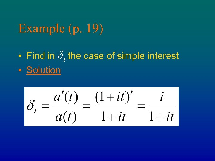 Example (p. 19) • Find in δt the case of simple interest • Solution