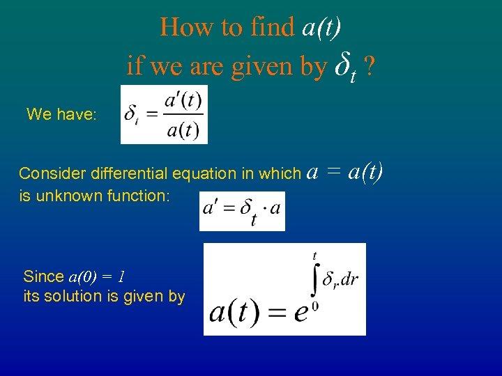 How to find a(t) if we are given by δt ? We have: Consider