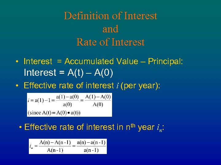 Definition of Interest and Rate of Interest • Interest = Accumulated Value – Principal: