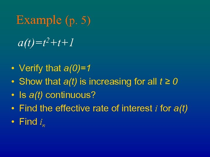 Example (p. 5) a(t)=t 2+t+1 • • • Verify that a(0)=1 Show that a(t)