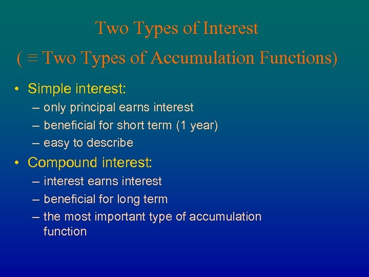 Two Types of Interest ( ≡ Two Types of Accumulation Functions) • Simple interest: