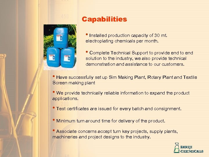 Capabilities • Installed production capacity of 30 mt. electroplating chemicals per month. • Complete