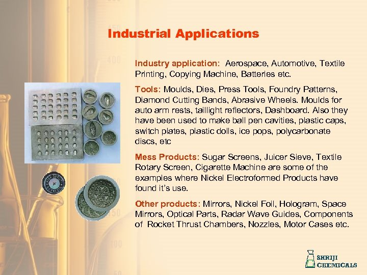 Industrial Applications Industry application: Aerospace, Automotive, Textile Printing, Copying Machine, Batteries etc. Tools: Moulds,