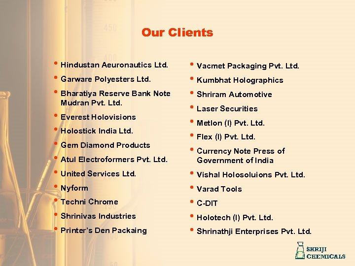 Our Clients • Hindustan Aeuronautics Ltd. • Garware Polyesters Ltd. • Bharatiya Reserve Bank
