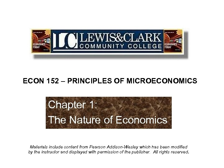 ECON 152 – PRINCIPLES OF MICROECONOMICS Chapter 1: The Nature of Economics Materials include