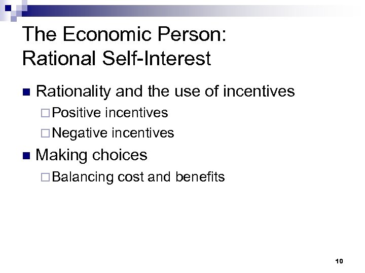 The Economic Person: Rational Self-Interest n Rationality and the use of incentives ¨ Positive