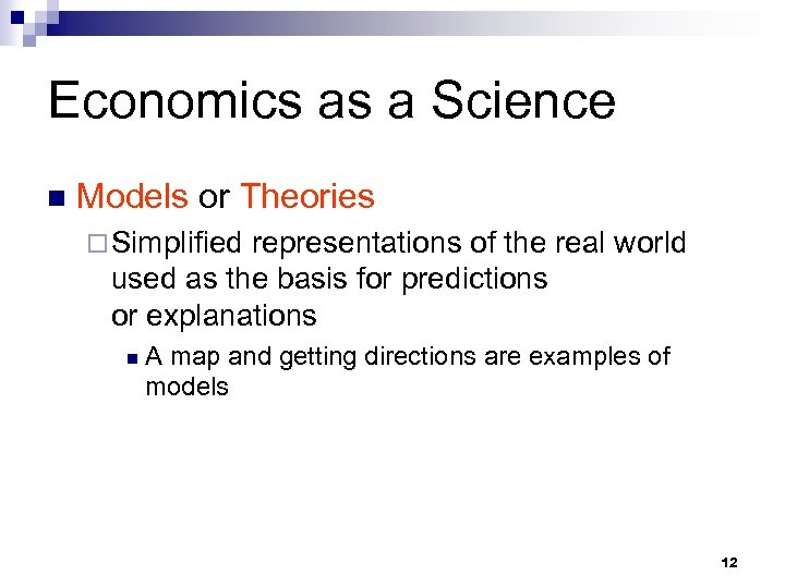 Economics as a Science n Models or Theories ¨ Simplified representations of the real