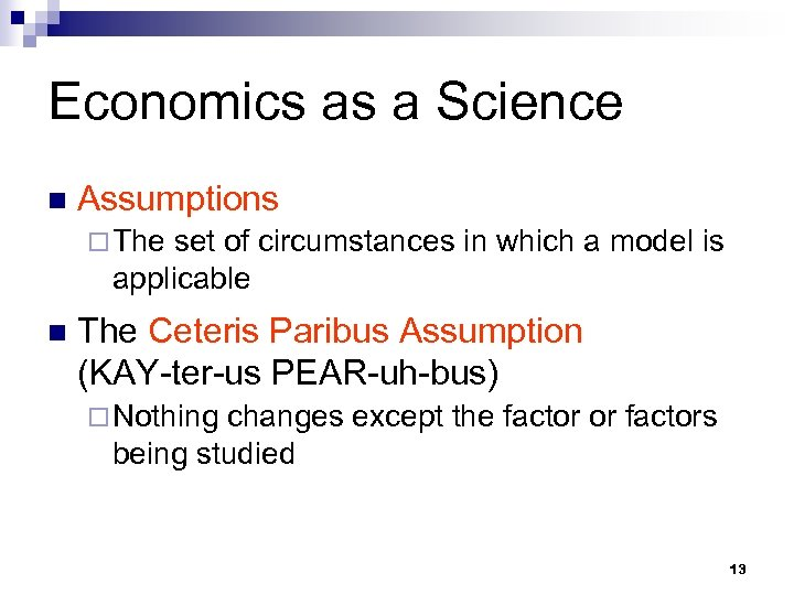 Economics as a Science n Assumptions ¨ The set of circumstances in which a