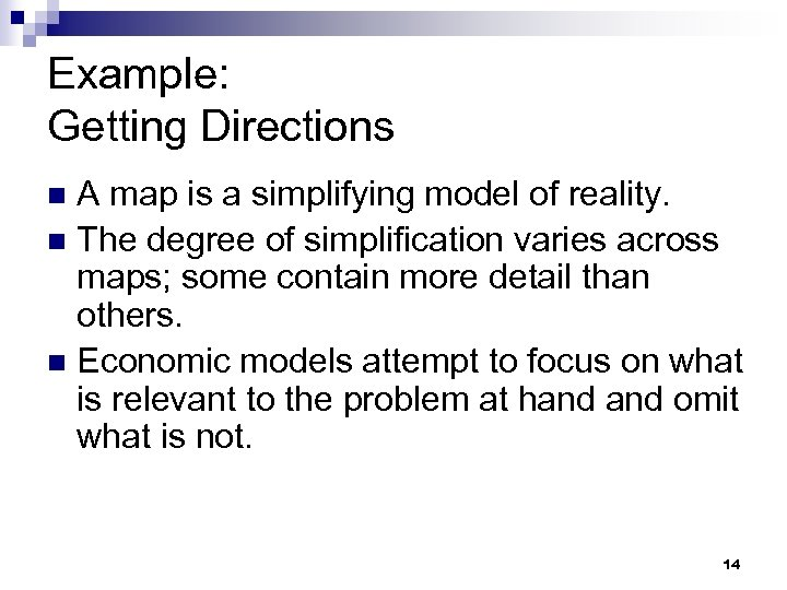 Example: Getting Directions A map is a simplifying model of reality. n The degree