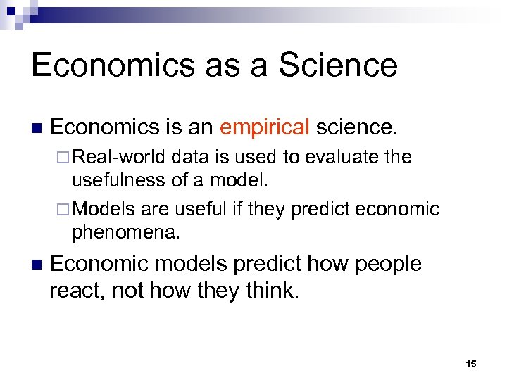 Economics as a Science n Economics is an empirical science. ¨ Real-world data is