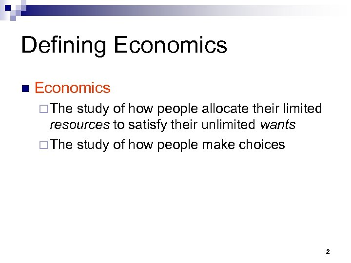 Defining Economics n Economics ¨ The study of how people allocate their limited resources