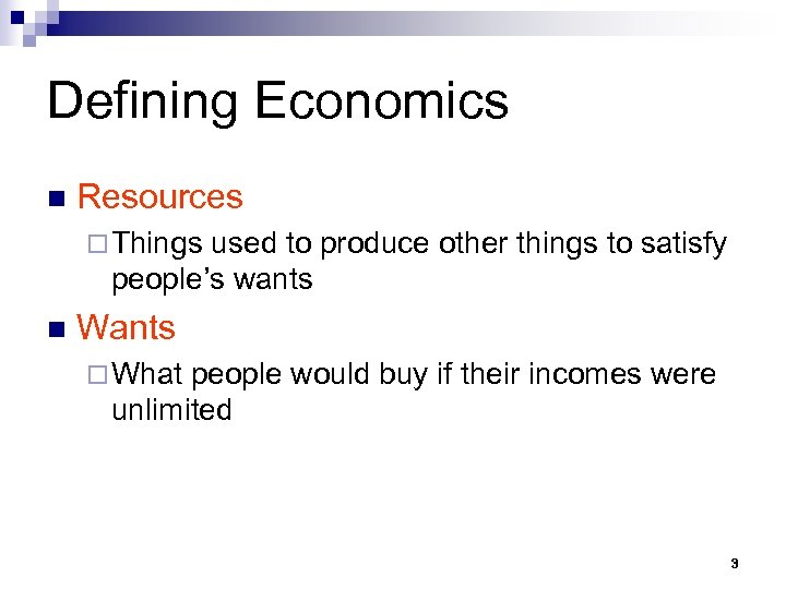Defining Economics n Resources ¨ Things used to produce other things to satisfy people's