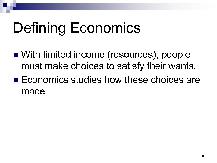 Defining Economics With limited income (resources), people must make choices to satisfy their wants.
