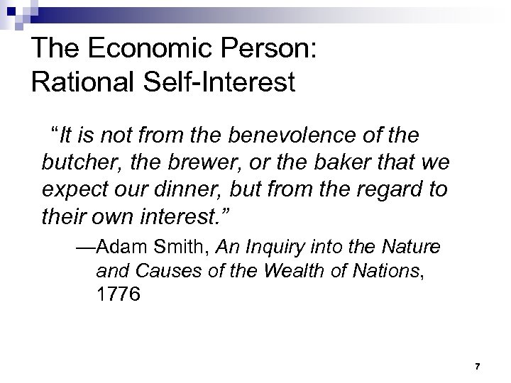 """The Economic Person: Rational Self-Interest """"It is not from the benevolence of the butcher,"""
