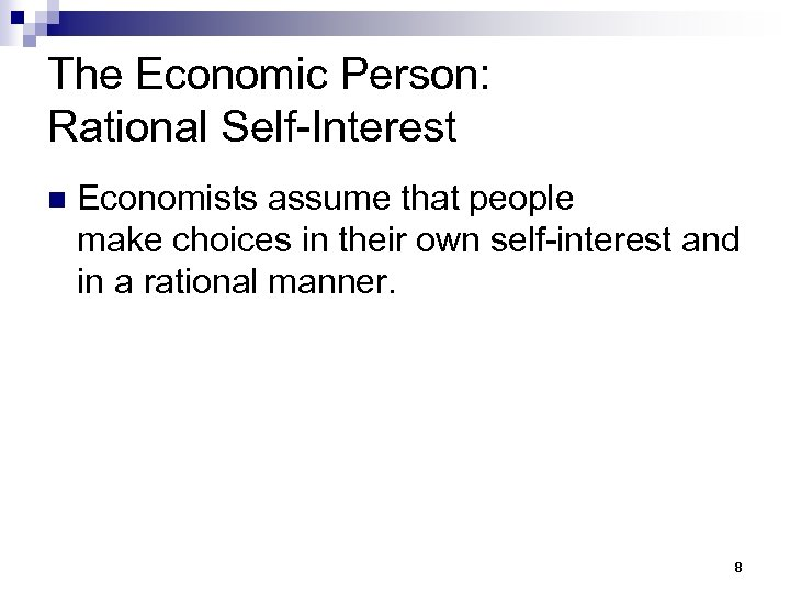 The Economic Person: Rational Self-Interest n Economists assume that people make choices in their