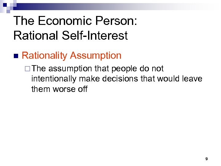 The Economic Person: Rational Self-Interest n Rationality Assumption ¨ The assumption that people do