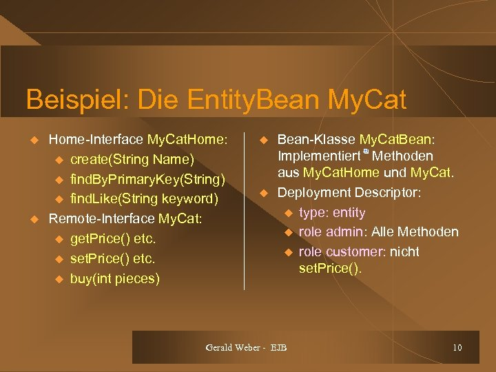 Beispiel: Die Entity. Bean My. Cat u u Home-Interface My. Cat. Home: u create(String
