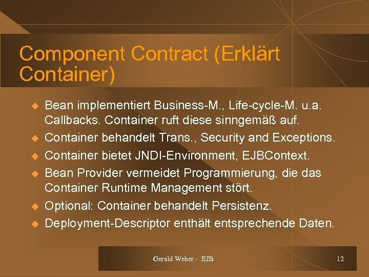 Component Contract (Erklärt Container) u u u Bean implementiert Business-M. , Life-cycle-M. u. a.
