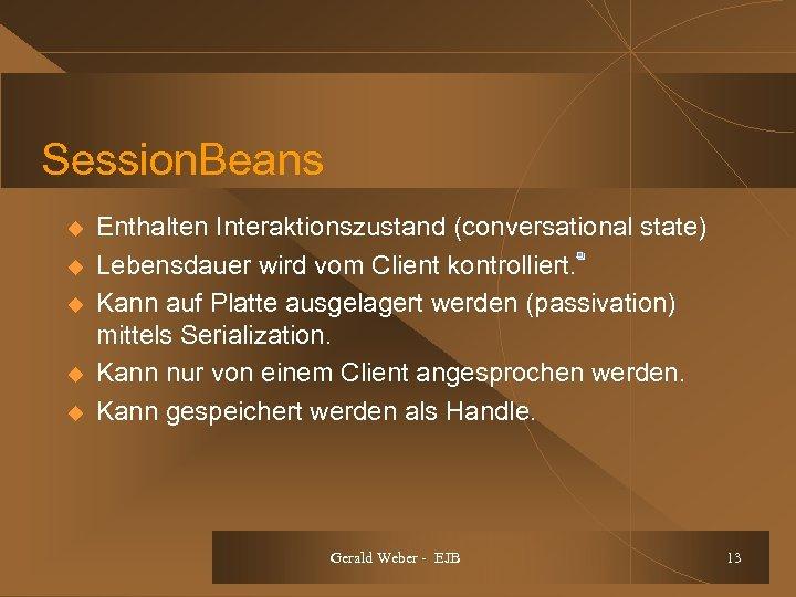 Session. Beans u u u Enthalten Interaktionszustand (conversational state) Lebensdauer wird vom Client kontrolliert.