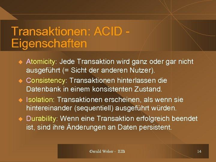 Transaktionen: ACID Eigenschaften u u Atomicity: Jede Transaktion wird ganz oder gar nicht ausgeführt