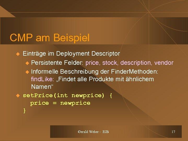 CMP am Beispiel u u Einträge im Deployment Descriptor u Persistente Felder: price, stock,