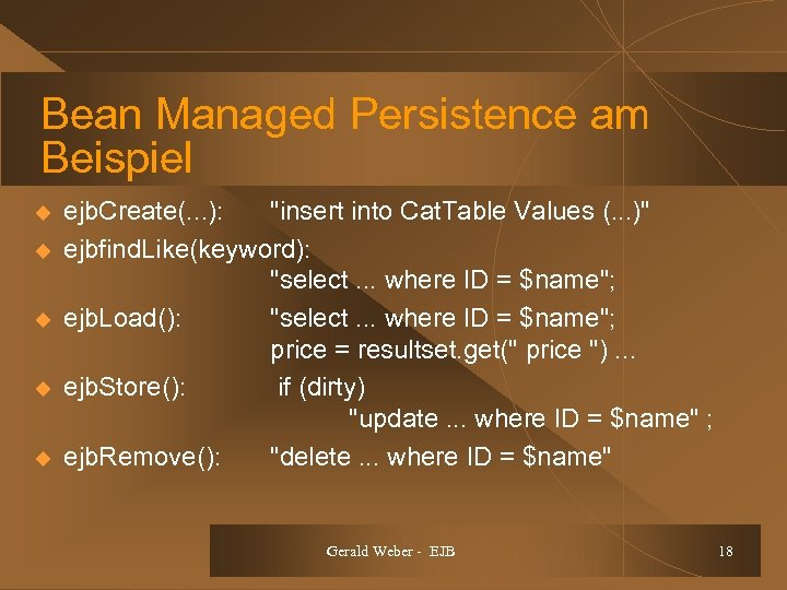 Bean Managed Persistence am Beispiel u u u ejb. Create(. . . ):