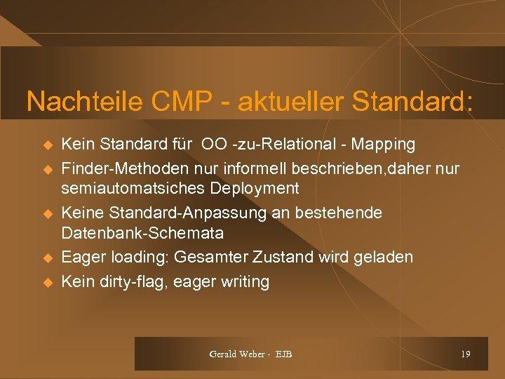 Nachteile CMP - aktueller Standard: u u u Kein Standard für OO -zu-Relational -