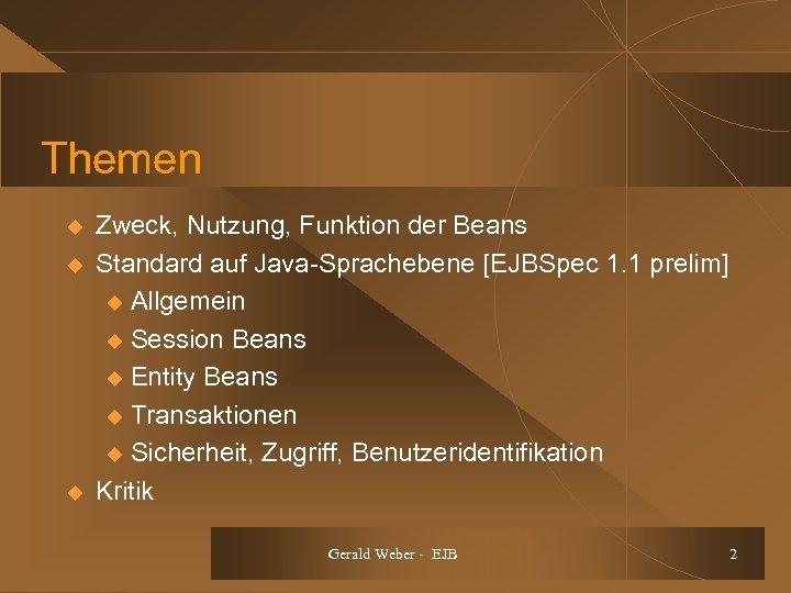 Themen u u u Zweck, Nutzung, Funktion der Beans Standard auf Java-Sprachebene [EJBSpec 1.