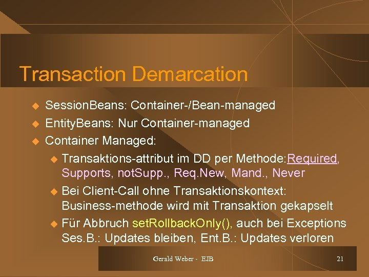 Transaction Demarcation u u u Session. Beans: Container-/Bean-managed Entity. Beans: Nur Container-managed Container Managed: