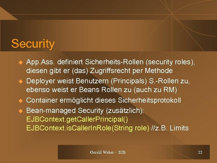 Security u u App. Ass. definiert Sicherheits-Rollen (security roles), diesen gibt er (das) Zugriffsrecht