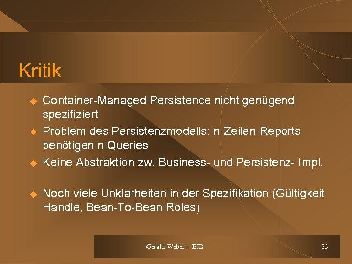 Kritik u u Container-Managed Persistence nicht genügend spezifiziert Problem des Persistenzmodells: n-Zeilen-Reports benötigen n