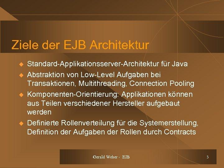 Ziele der EJB Architektur u u Standard-Applikationsserver-Architektur für Java Abstraktion von Low-Level Aufgaben bei