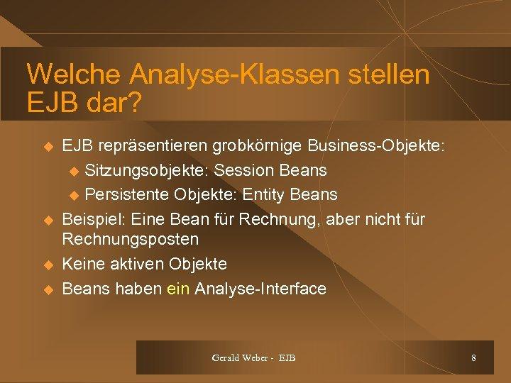Welche Analyse-Klassen stellen EJB dar? u u EJB repräsentieren grobkörnige Business-Objekte: u Sitzungsobjekte: Session