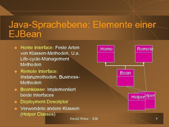 Java-Sprachebene: Elemente einer EJBean u u u Home Interface: Feste Arten von Klassen-Methoden. U.