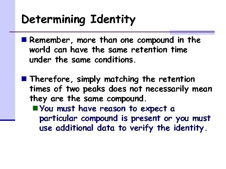 Determining Identity n Remember, more than one compound in the world can have the