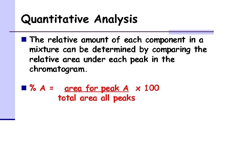 Quantitative Analysis n The relative amount of each component in a mixture can be