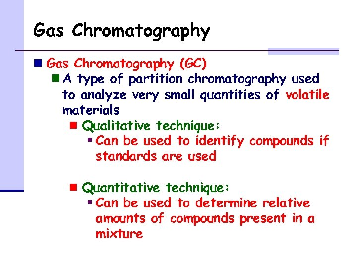 Gas Chromatography n Gas Chromatography (GC) n A type of partition chromatography used to