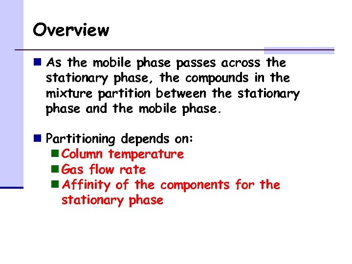 Overview n As the mobile phase passes across the stationary phase, the compounds in