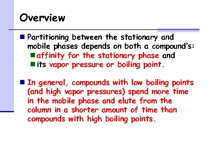 Overview n Partitioning between the stationary and mobile phases depends on both a compound's: