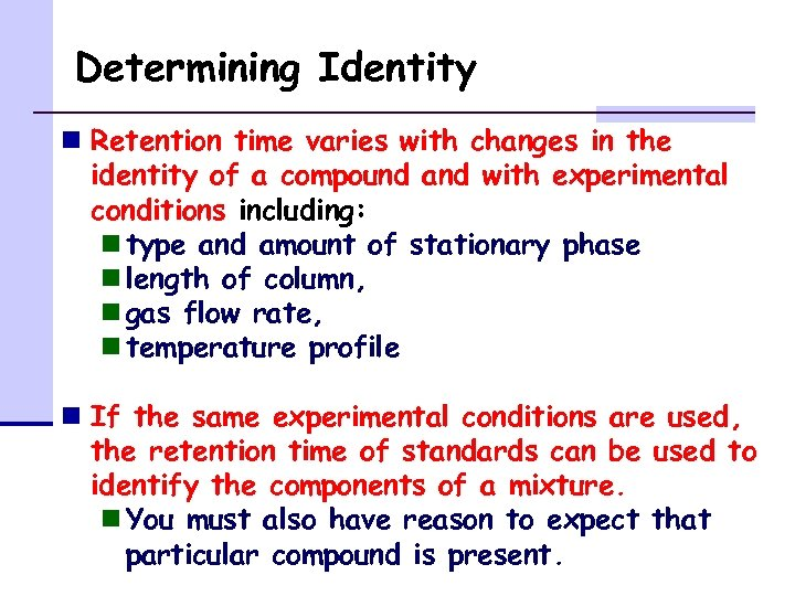 Determining Identity n Retention time varies with changes in the identity of a compound