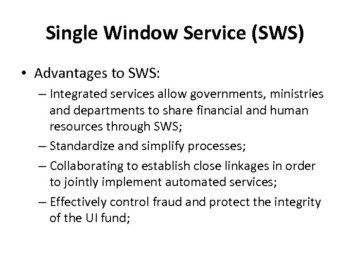 Single Window Service (SWS) • Advantages to SWS: – Integrated services allow governments, ministries