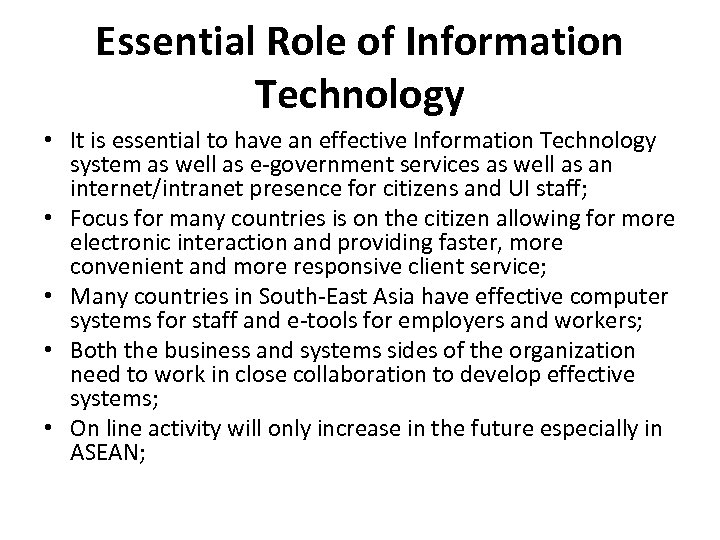 Essential Role of Information Technology • It is essential to have an effective Information