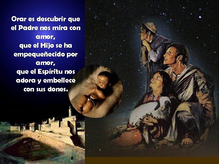 Orar es descubrir que el Padre nos mira con amor, que el Hijo se