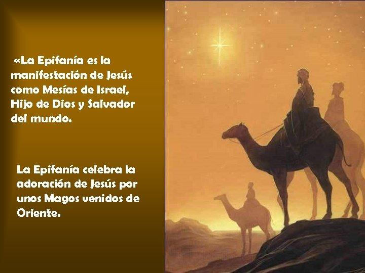 «La Epifanía es la manifestación de Jesús como Mesías de Israel, Hijo de