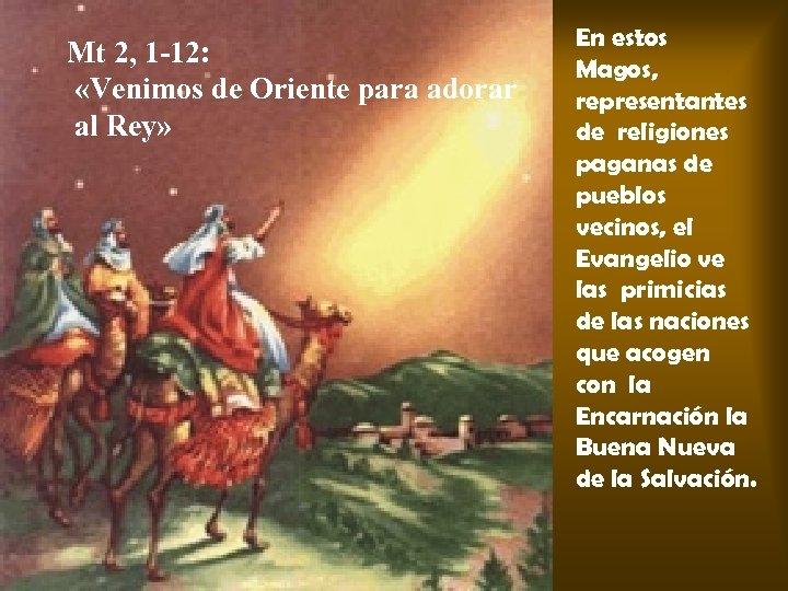 Mt 2, 1 -12: «Venimos de Oriente para adorar al Rey» En estos Magos,