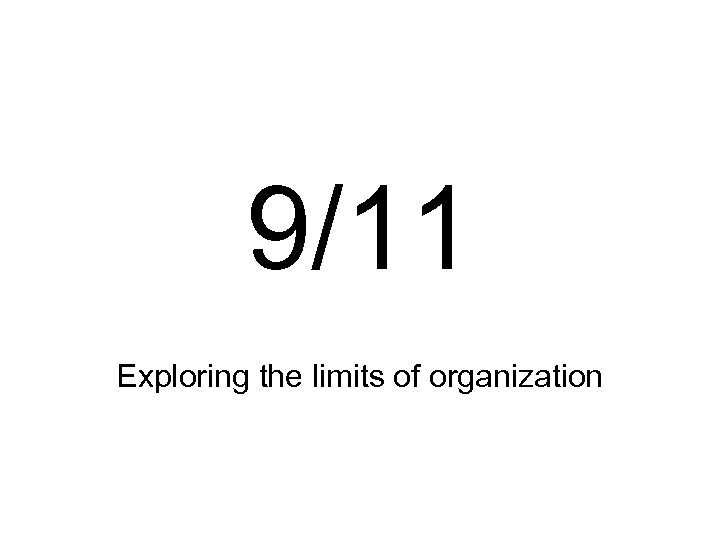 9/11 Exploring the limits of organization
