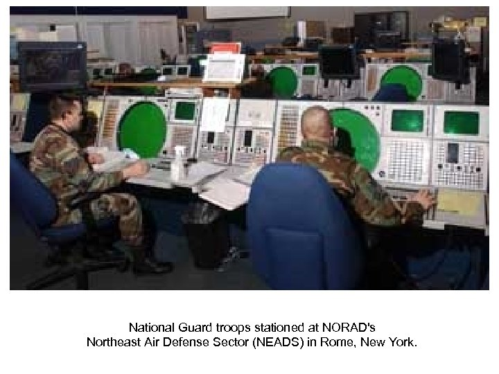 National Guard troops stationed at NORAD's Northeast Air Defense Sector (NEADS) in Rome, New