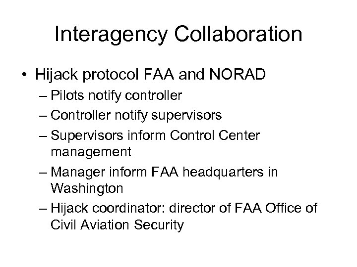 Interagency Collaboration • Hijack protocol FAA and NORAD – Pilots notify controller – Controller