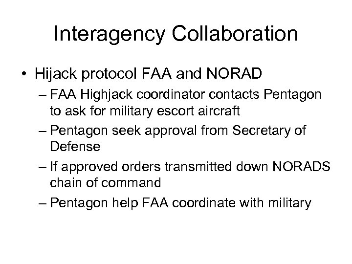 Interagency Collaboration • Hijack protocol FAA and NORAD – FAA Highjack coordinator contacts Pentagon