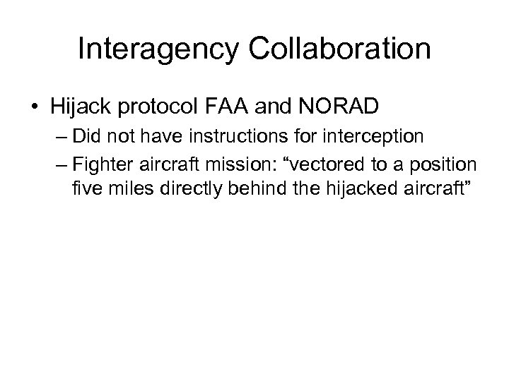 Interagency Collaboration • Hijack protocol FAA and NORAD – Did not have instructions for